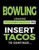 Bowling Loading 75% Insert Tacos To Continue: Bowling Notebook Journal - Dartan Creations, Tara Hayward