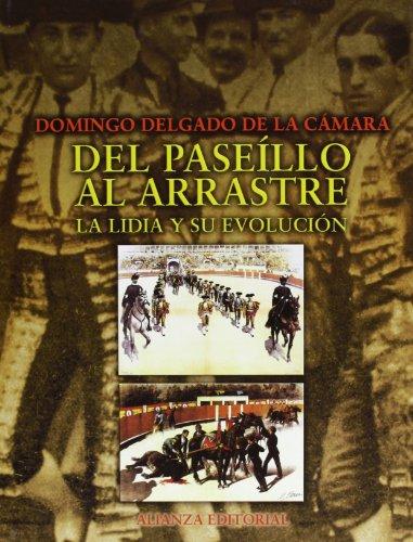 Del paseíllo al arrastre: La lidia y su evolución (Libros Singulares (Ls)) por Domingo Delgado de la Cámara