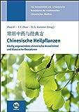 Chinesische Heilpflanzen: Häufig angewendete chinesische Arzneimittel und klassische Rezepturen