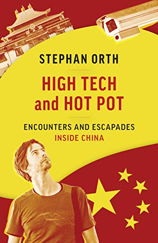 High Tech and Hot Pot: Revealing Encounters Inside the Real China (English Edition)