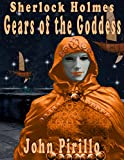 Sherlock Holmes Gears of the Goddess (Steampunk Holmes Book 1)