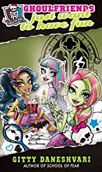 Monster High: Ghoulfriends Just Want To Have Fun: Ghoulfriends Forever Book 2