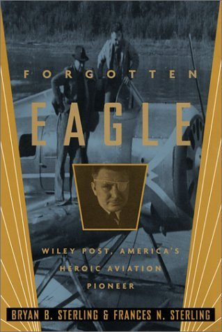 Forgotten Eagle: Wiley Post, America's Heroic Aviation Pioneer by Bryan B. Sterling (2001-12-10)