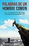 Palabras de un hombre común 1: Una experiencia de vida extraordinariamente útil.