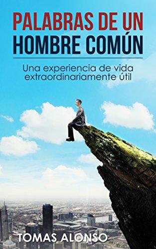 Palabras de un hombre común 1: Una experiencia de vida extraordinariamente útil. por Tomas Alonso