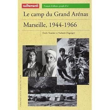Le camp du Grand Arénas : Marseille, 1944-1966