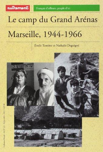 Le camp du Grand Arénas : Marseille, 1944-1966 par Nathalie Deguigné
