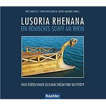 Lusoria Rhenana: Ein römisches Schiff am Rhein
