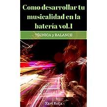 Como desarrollar tu musicalidad en la batería vol.1: Técnica y balance (Spanish Edition)