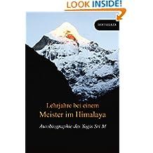 Lehrjahre bei einem Meister im Himalaya: Autobiographie des Yogis Sri M (German Edition)