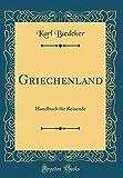 Griechenland: Handbuch für Reisende (Classic Reprint)