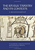 The Bayeux Tapestry and Its Contexts by Pastan, Elizabeth Carson, White, Stephen D., Gilbert, Kate (2014) Hardcover