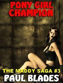 Pony Girl Champion [The Maddy Saga #3] par [Blades, Paul]