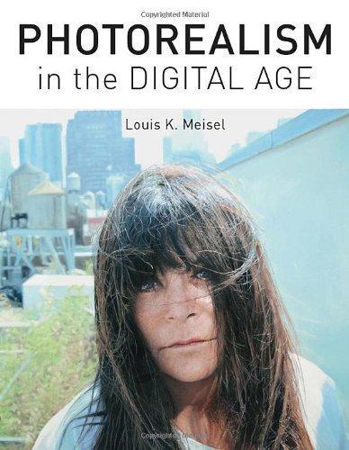 Photorealism in the Digital Age by Louis K. Meisel (2013-11-12)