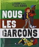 Nous les garçons : le guide de ceux qui seront bientôt ados / textes de Raphaël Martin   Martin, Raphaël (1974-....). Auteur