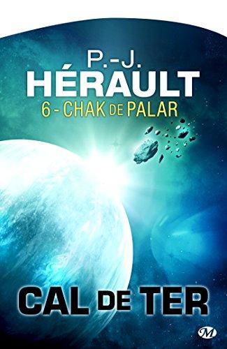 Chak de Palar: Cal de Ter, T6 par P.-J. Hérault