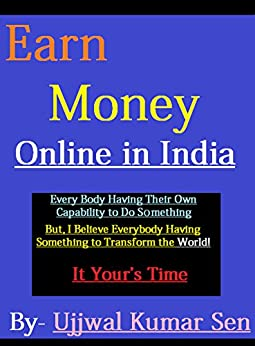 Earn Money Online in India: Blogging, Part Time Jobs, Affiliate Marketing, Readers Acquisition With Proper Information to Earn Money Online (Earn Money Online in India Beta Book 1) by [Sen, Ujjwal Kumar]