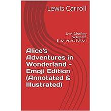 Alice's Adventures in Wonderland - Emoji Edition (Annotated & Illustrated): Jonki Monkey Networks Emoji Assist Edition