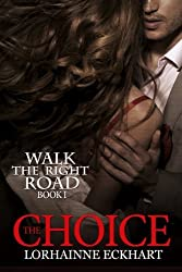 The Choice (Walk the Right Road) (Volume 1) by Lorhainne Eckhart (2014-03-12)