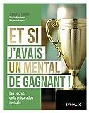 Et si j'avais un mental de gagnant !: Les secrets de la préparation mentale (French Edition)