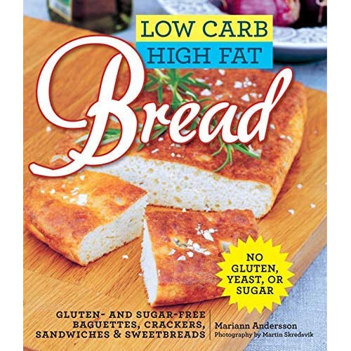Low Carb High Fat Bread: Gluten- and Sugar-Free Baguettes, Loaves, Crackers, and More by Mariann Andersson (2015-01-27)