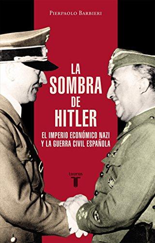 La sombra de Hitler: El imperio económico nazi y la Guerra Civil española por Pierpaolo Barbieri