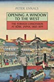 Opening a Window to the West: The Foreign Concession at Kobe, Japan, 1868-1899 (Japan and Global Society) by Peter Ennals (2013-12-13)