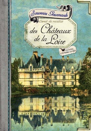 Souvenirs gourmands des Châteaux de la Loire : Carnet de recettes