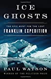 Front cover for the book Ice Ghosts: The Epic Hunt for the Lost Franklin Expedition by Paul Watson