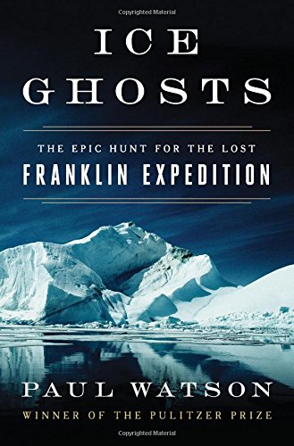 ice-ghosts-the-epic-hunt-for-the-lost-franklin-expedition
