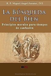 La Búsqueda del Bien: Principios Morales para Tiempos de Confusión