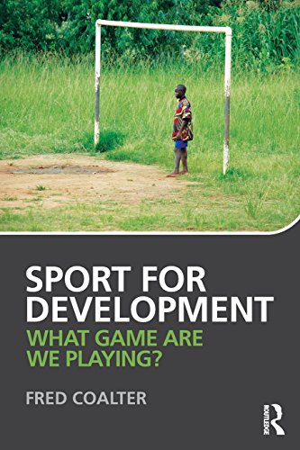 Sport for Development: What game are we playing? by Fred Coalter (17-Apr-2013) Paperback