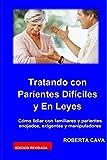 Tatando con Parientes Dificiles y En Leyes: Como lidiar con familiares y parientes enojados, exigentes y manipuladores (Spanish Edition)