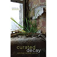 Curated Decay: Heritage Beyond Saving