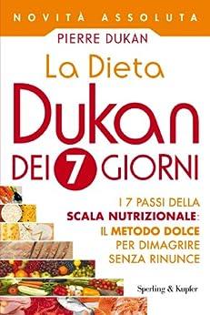 La Dieta Dukan dei 7 giorni: I 7 passi della scala nutrizionale: il metodo dolce per dimagrire senza rinunce (Italian Edition) von [Dukan, Pierre]