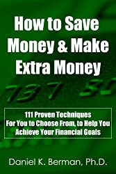 How to Save Money & Make Extra Money: 111 Proven Techniques for You to Choose from, to Help You Achieve Your Financial Goals (U.S. Credit Secrets Series Book 8) (English Edition)