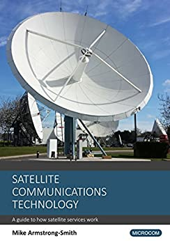 Satellite Communications Technology: A guide to how satellite services work (English Edition) di [Armstrong-Smith, Mike]