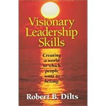 Visionary Leadership Skills: Creating a World to Which People Want to Belong by Robert B. Dilts (1996-08-24)