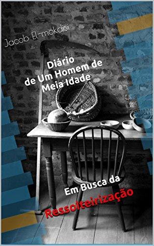Em Busca da Ressolteirização: Diário de um Homem de Meia Idade (Portuguese Edition)