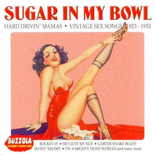 Sugar In My Bowl - Hard Drivin' Mamas - Vintage Sex Songs 1923-1952 -
