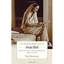The Revolutionary Life of Freda Bedi: British Feminist, Indian Nationalist, Buddhist Nun