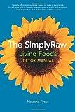 By Kyssa, Natasha [ The SimplyRaw Living Foods Detox Manual ] [ THE SIMPLYRAW LIVING FOODS DETOX MANUAL ] Apr - 2009 { P
