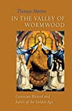 In the Valley of Wormwood: Cistercian Blessed and Saints of the Golden Age (Cistercian Studies Book 233) (English Edition)