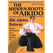 Hidden Roots of Aikido: Aiki Jujutsu Daitoryu by Shiro Omiya (1999-03-01)