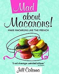 Mad About Macarons: Make Macarons Like the French
