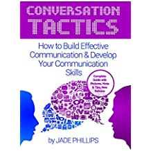 Conversation Tactics: How to Build Effective Communication & Develop Your Communication Skills (How to Communicate with Anyone, Communication Secrets, Communication Skills) (English Edition)
