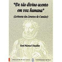 """De tão divino acento em voz humana"""". (Leituras dos Sonetos de Camões)"""" (Monografías da Universidade de Vigo.Humanidades e Ciencias Xurídico-Sociais)"""