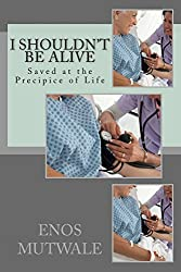 I Shouldn't Be Alive: Saved at the Precipice of Life: 2 (What Curiosity has done for Us)