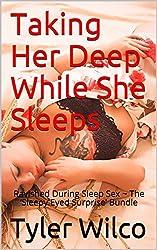 Taking Her Deep While She Sleeps: Ravished During Sleep Sex ~ The 'Sleepy Eyed Surprise' Bundle