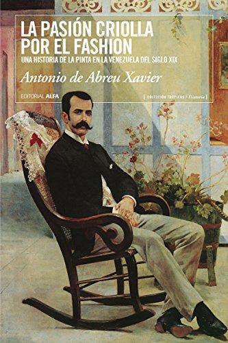 La pasión criolla por el fashion: Una historia de la moda en la Venezuela del siglo XIX (Trópicos nº 92) por Antonio de Abreu Xavier